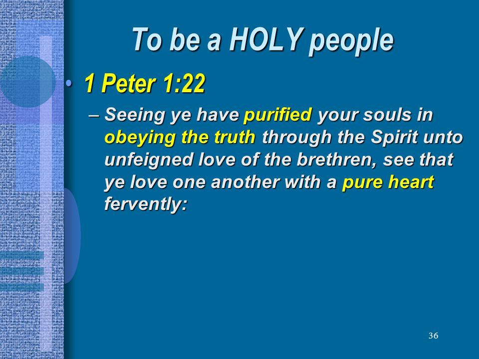 To be a HOLY people 1 Peter 1:22