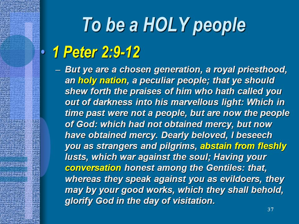To be a HOLY people 1 Peter 2:9-12
