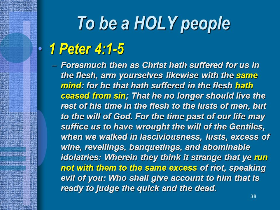 To be a HOLY people 1 Peter 4:1-5