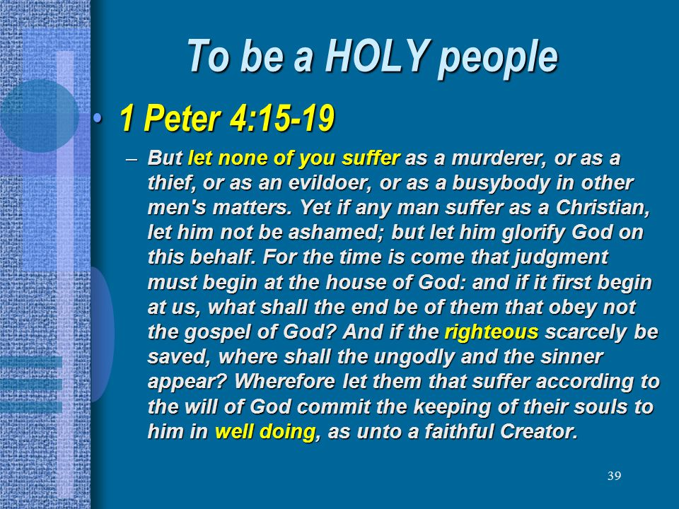 To be a HOLY people 1 Peter 4:15-19