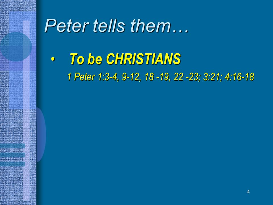 Peter tells them… To be CHRISTIANS