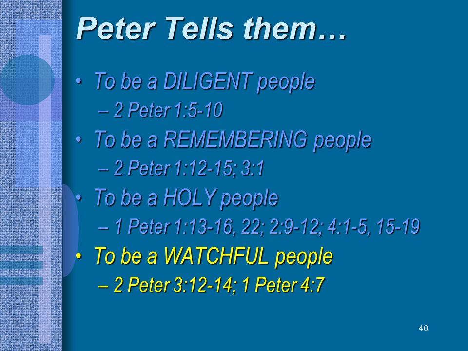 Peter Tells them… To be a DILIGENT people To be a REMEMBERING people