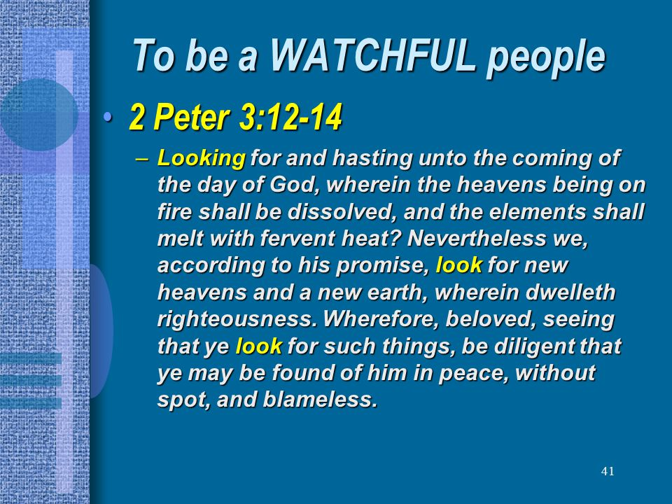 To be a WATCHFUL people 2 Peter 3:12-14