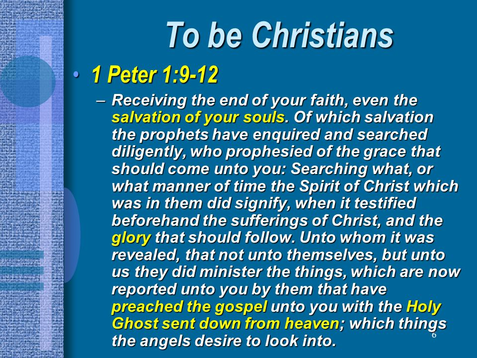 To be Christians 1 Peter 1:9-12