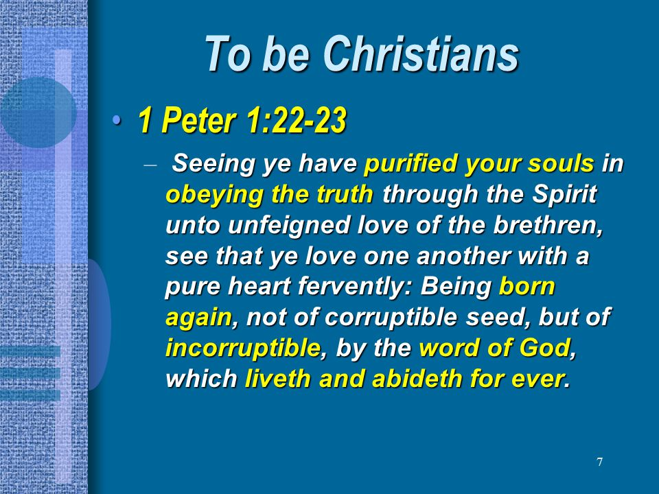 To be Christians 1 Peter 1:22-23