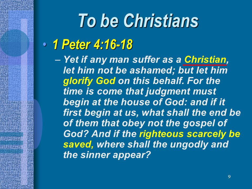To be Christians 1 Peter 4:16-18