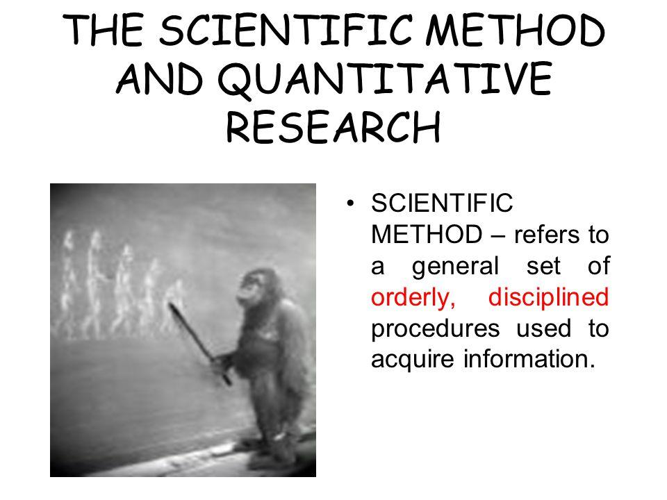 THE SCIENTIFIC METHOD AND QUANTITATIVE RESEARCH