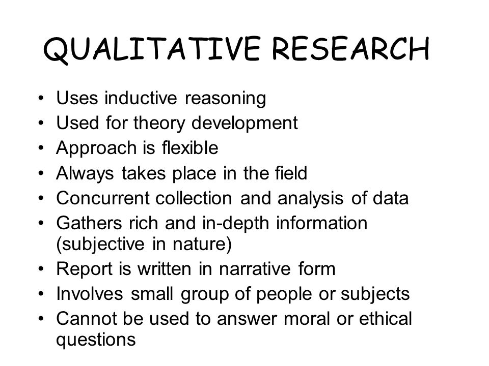 QUALITATIVE RESEARCH Uses inductive reasoning
