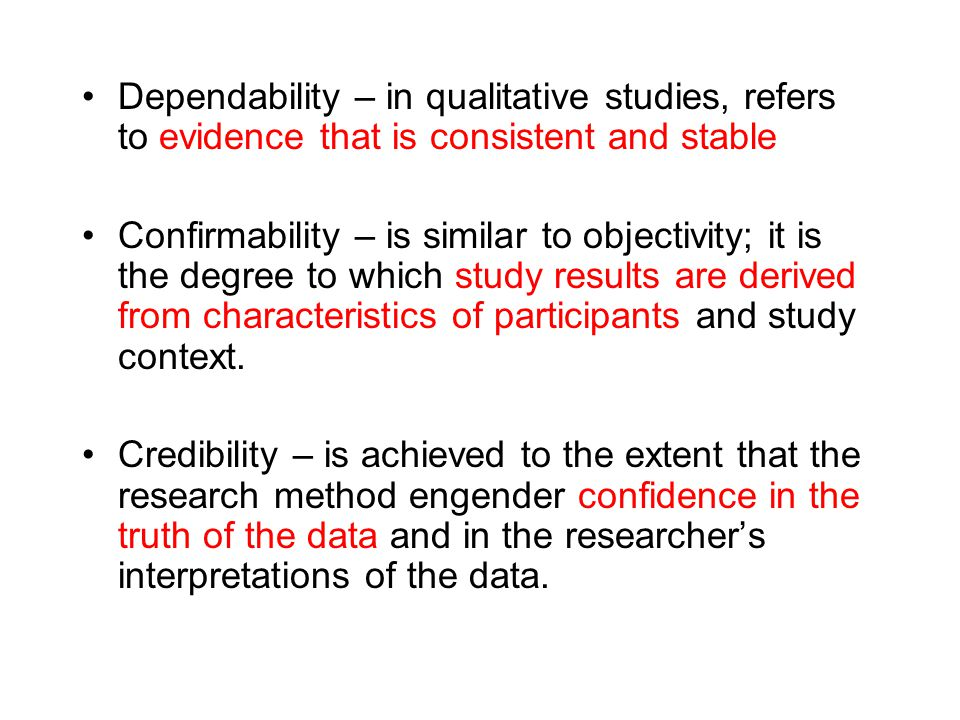 Dependability – in qualitative studies, refers to evidence that is consistent and stable