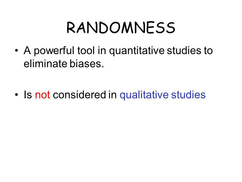 RANDOMNESS A powerful tool in quantitative studies to eliminate biases.