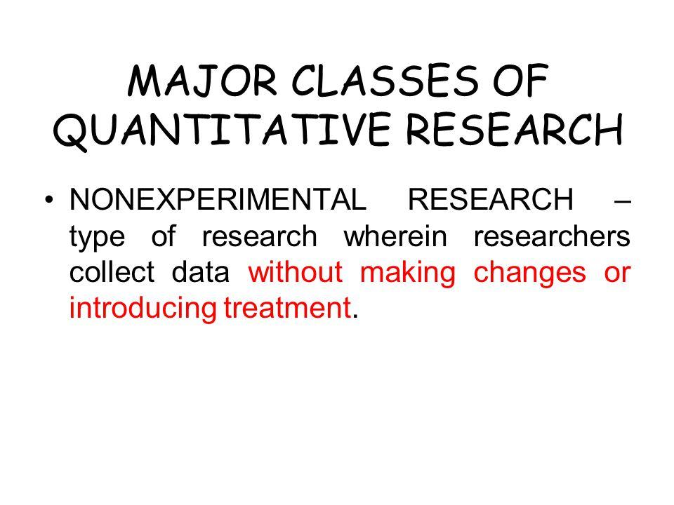 MAJOR CLASSES OF QUANTITATIVE RESEARCH