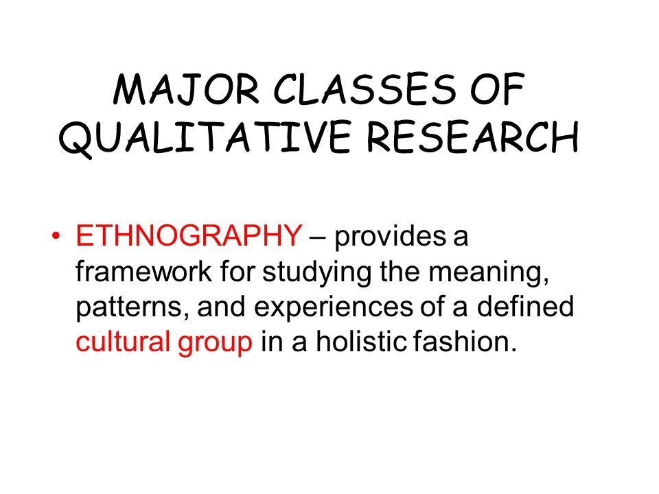 MAJOR CLASSES OF QUALITATIVE RESEARCH