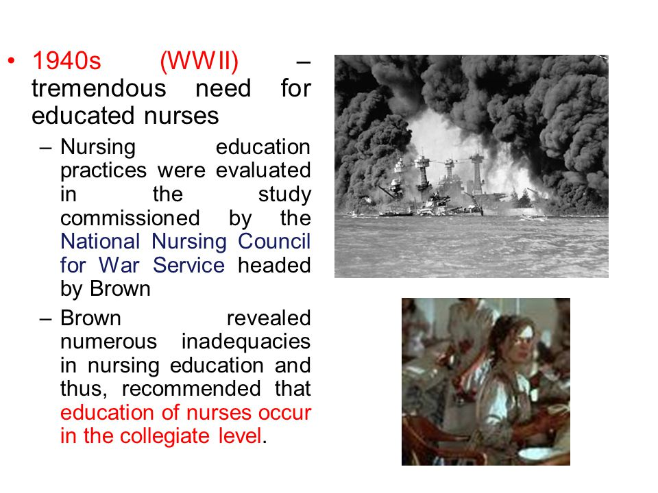 1940s (WWII) – tremendous need for educated nurses