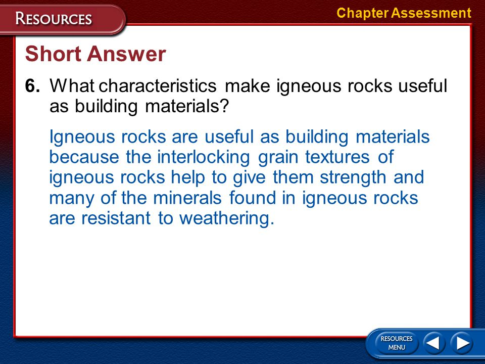 Chapter Assessment Short Answer. 6. What characteristics make igneous rocks useful as building materials