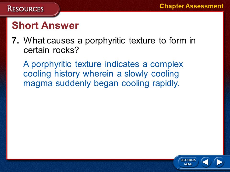 Chapter Assessment Short Answer. 7. What causes a porphyritic texture to form in certain rocks