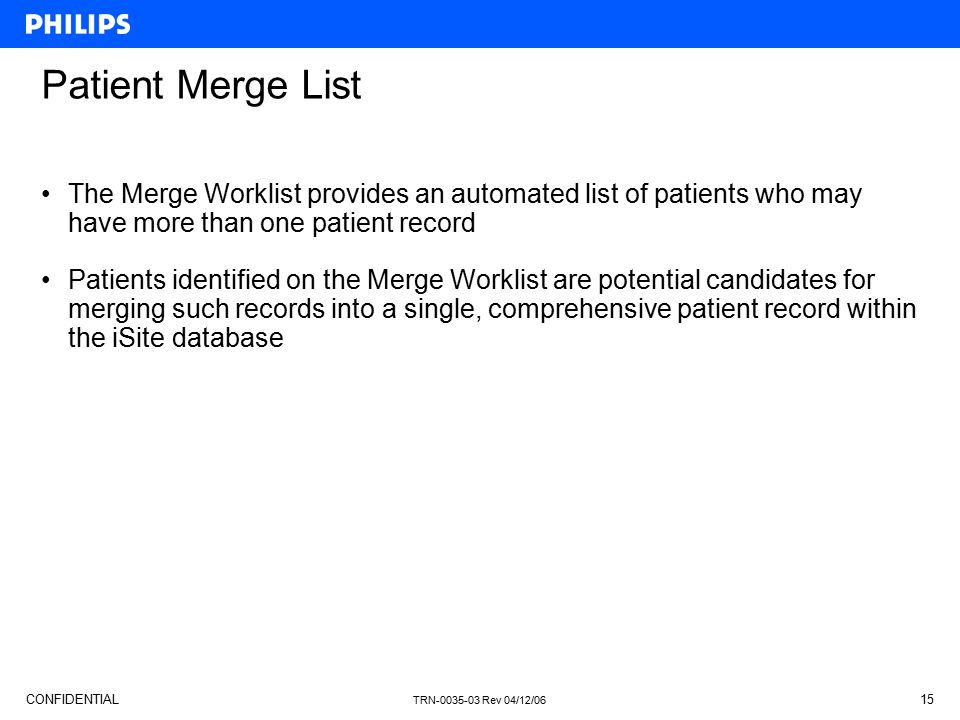 Patient Merge List The Merge Worklist provides an automated list of patients who may have more than one patient record.