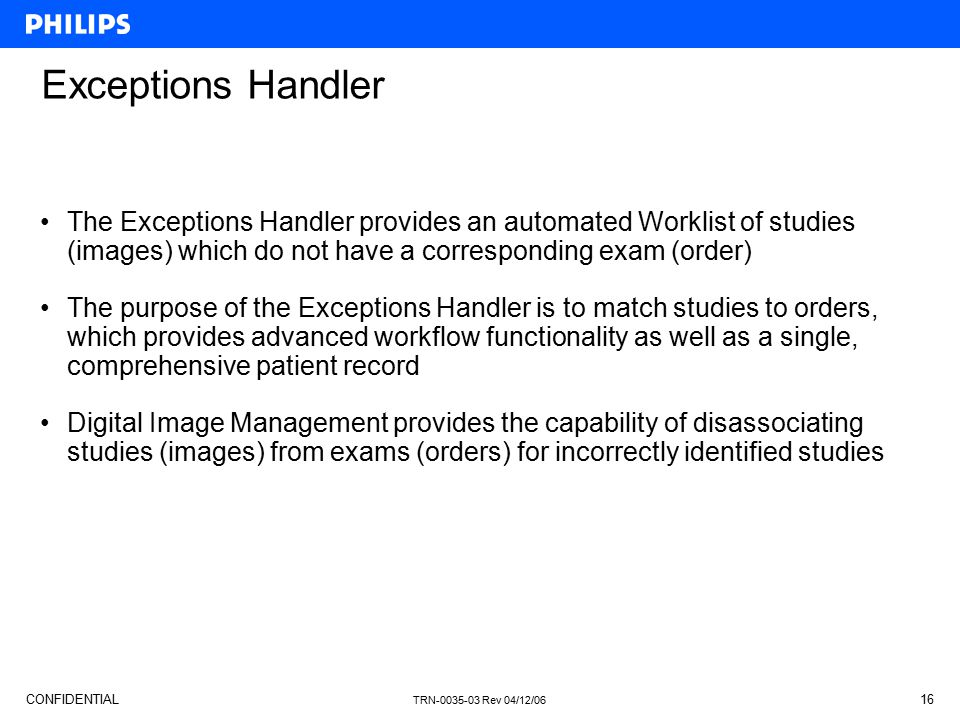 Exceptions Handler The Exceptions Handler provides an automated Worklist of studies (images) which do not have a corresponding exam (order)