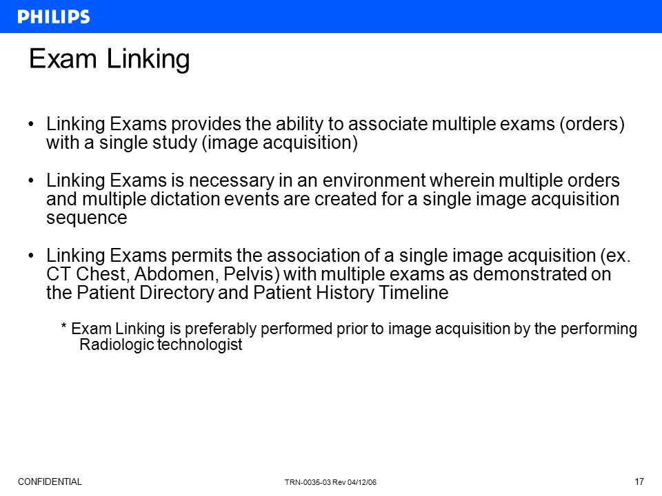 Exam Linking Linking Exams provides the ability to associate multiple exams (orders) with a single study (image acquisition)