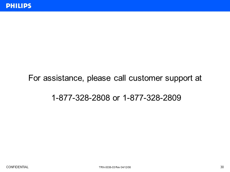 For assistance, please call customer support at 1-877-328-2808 or 1-877-328-2809