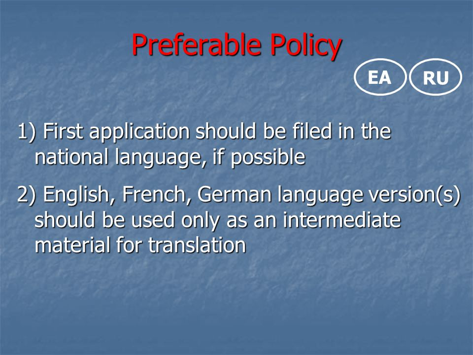 Preferable Policy EA. RU. First application should be filed in the national language, if possible.