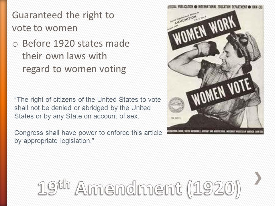 19th Amendment (1920) Guaranteed the right to vote to women