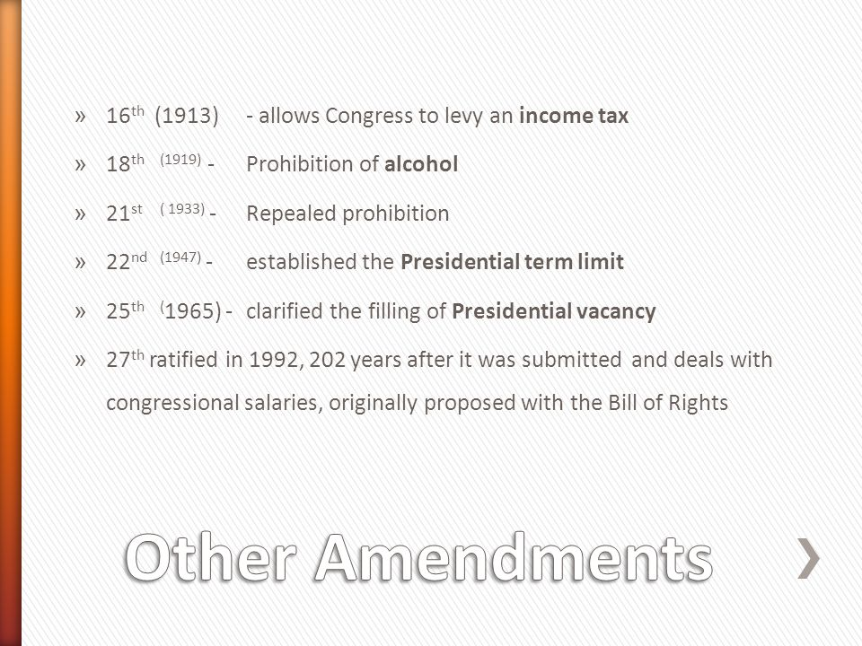 Other Amendments 16th (1913) - allows Congress to levy an income tax