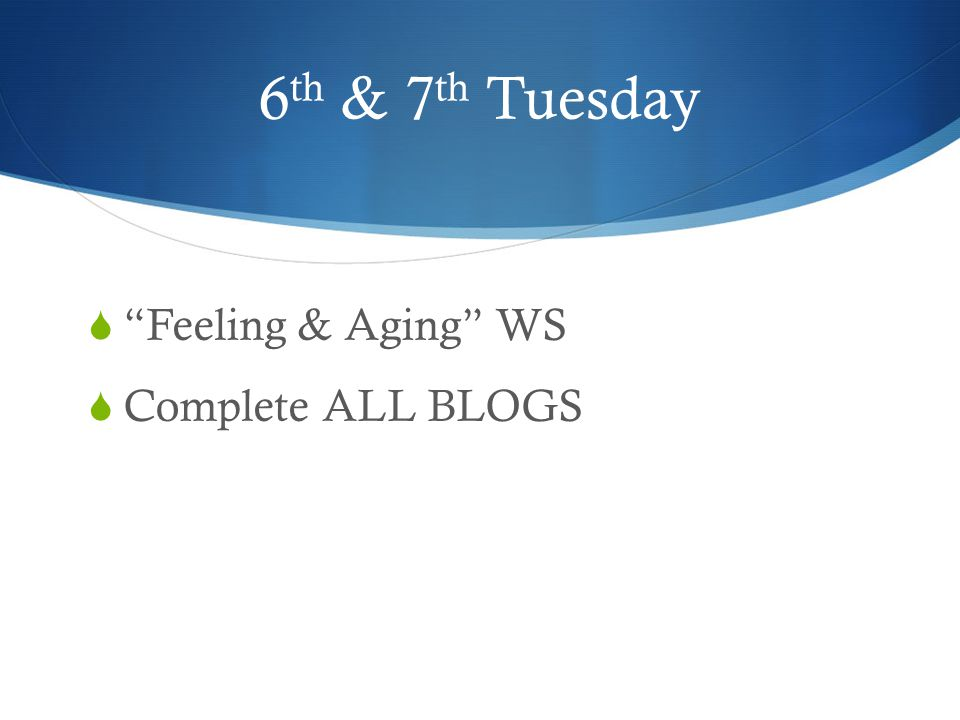 6th & 7th Tuesday Feeling & Aging WS Complete ALL BLOGS