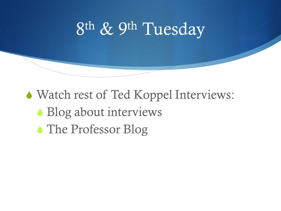 8th & 9th Tuesday Watch rest of Ted Koppel Interviews: