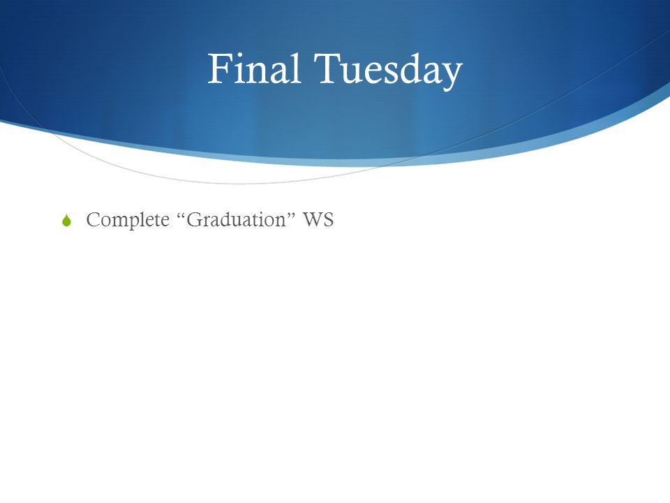 Final Tuesday Complete Graduation WS