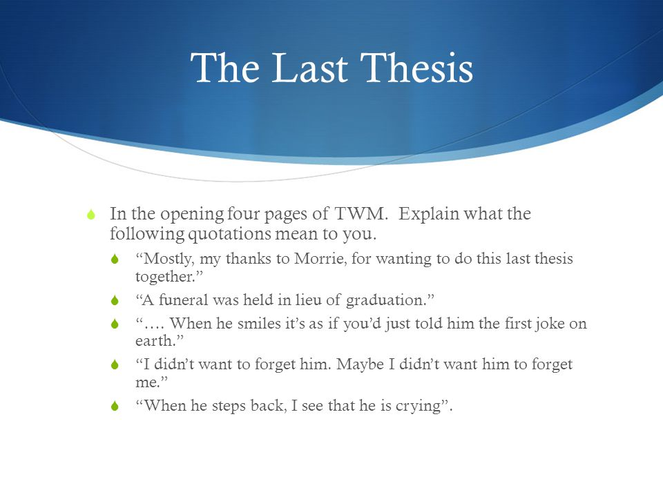 The Last Thesis In the opening four pages of TWM. Explain what the following quotations mean to you.