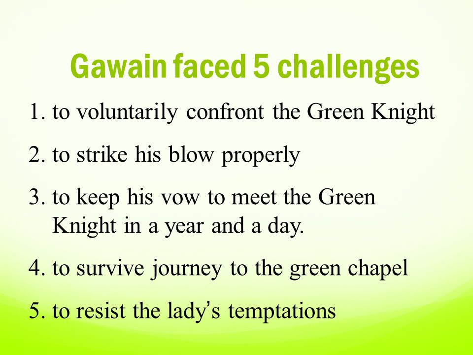 keeping a green girdle effects on sir gawain in the poem sir gawain and the green knight Translating troubles: alliterative verse in sir gawain and the green knight alicia espinosa primary focus is to make a work easier to understand and ignores the alliterative verse will change the essence of sir gawain the meaning of the original poem is present in the translation.