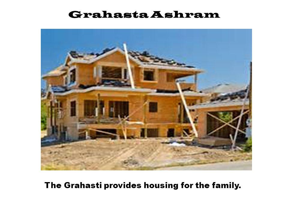 The Grahasti provides housing for the family.