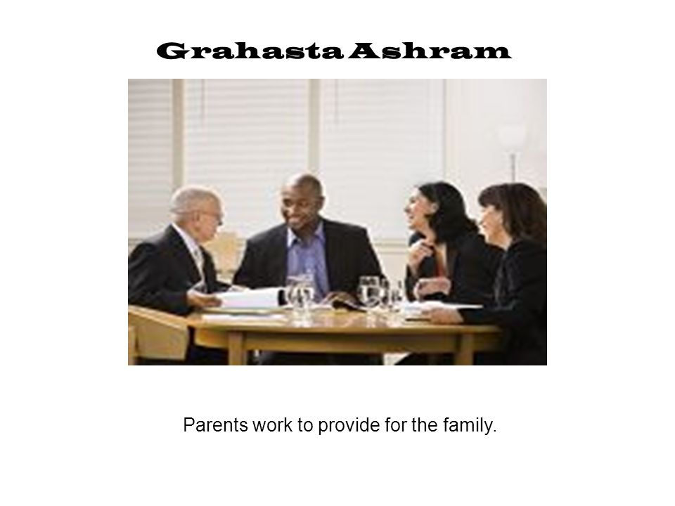 Parents work to provide for the family.
