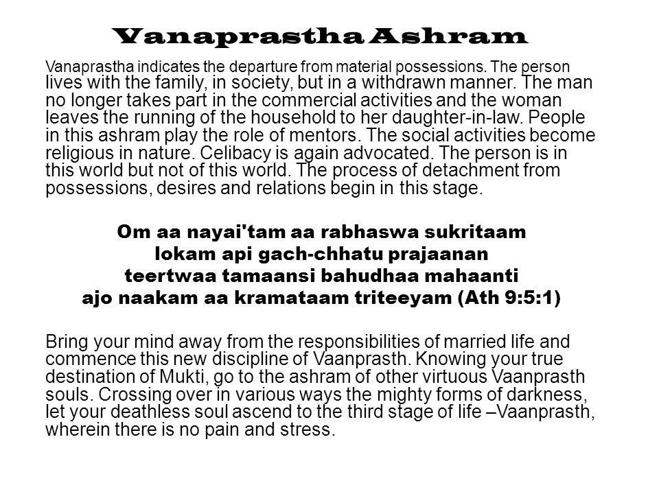 Vanaprastha Ashram Om aa nayai tam aa rabhaswa sukritaam