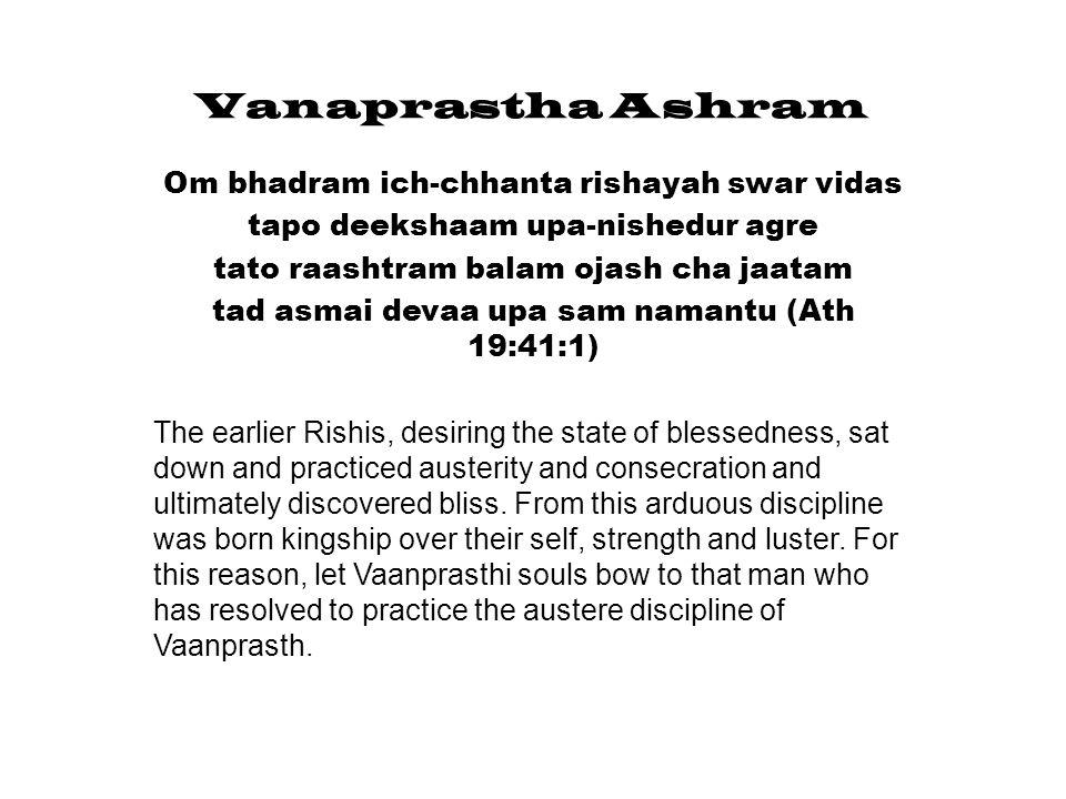 Vanaprastha Ashram Om bhadram ich-chhanta rishayah swar vidas
