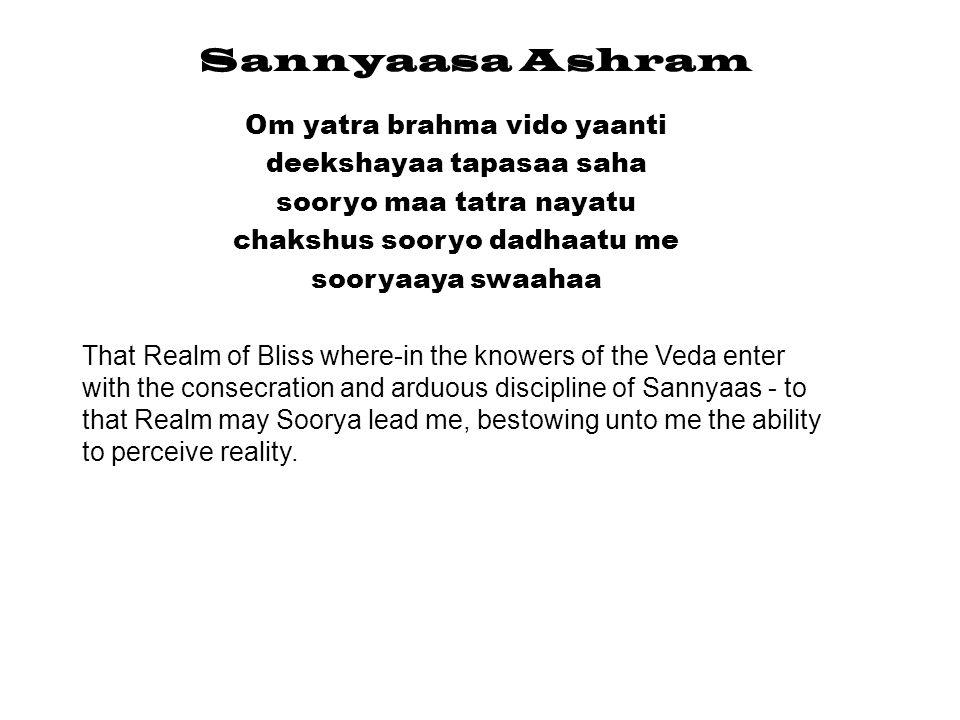 Sannyaasa Ashram Om yatra brahma vido yaanti deekshayaa tapasaa saha