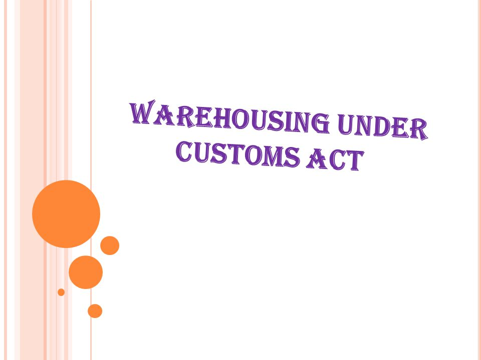 WAREHOUSING UNDER CUSTOMS ACT