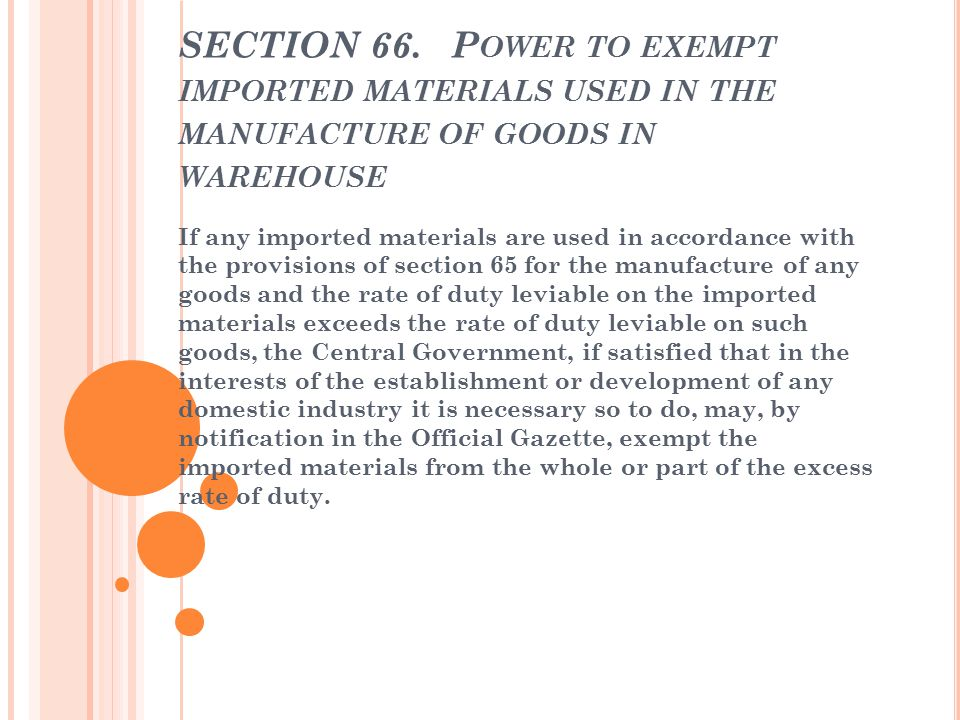 SECTION 66. Power to exempt imported materials used in the manufacture of goods in warehouse