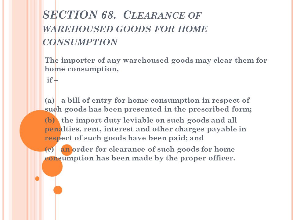 SECTION 68. Clearance of warehoused goods for home consumption