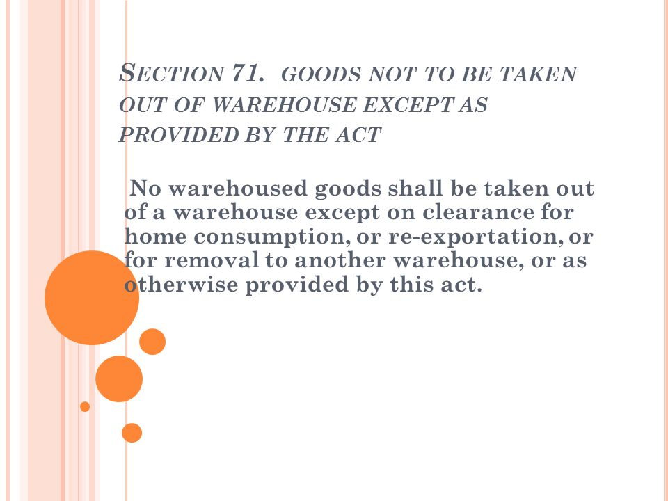 Section 71. goods not to be taken out of warehouse except as provided by the act
