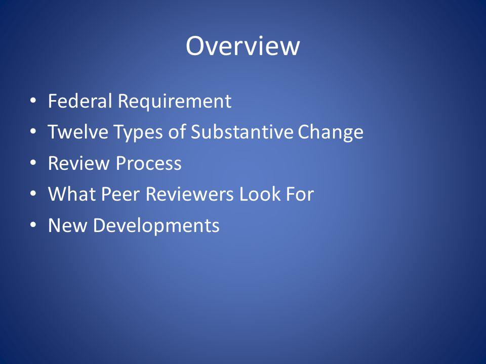 Overview Federal Requirement Twelve Types of Substantive Change