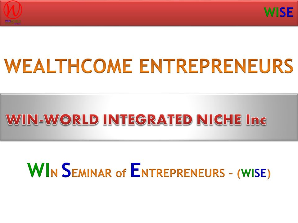 WEALTHCOME ENTREPRENEURS WIN SEMINAR of ENTREPRENEURS – (WISE)