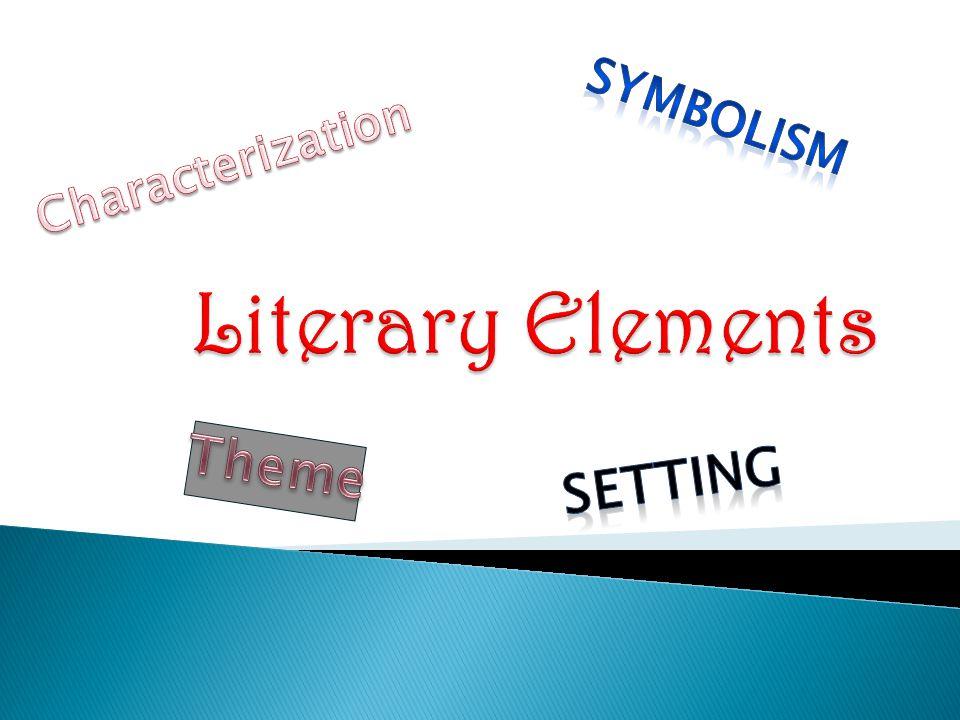 Symbolism Characterization Literary Elements Theme Setting
