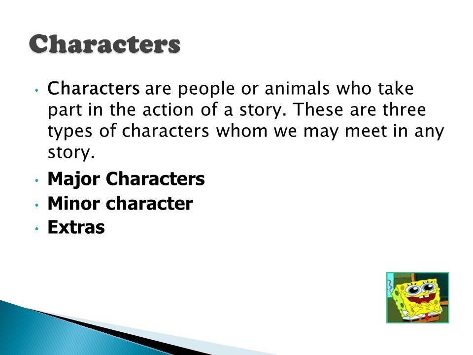Characters Major Characters Minor character Extras