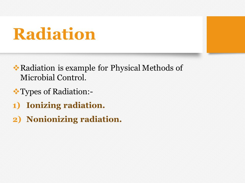 Radiation Radiation is example for Physical Methods of Microbial Control. Types of Radiation:- Ionizing radiation.