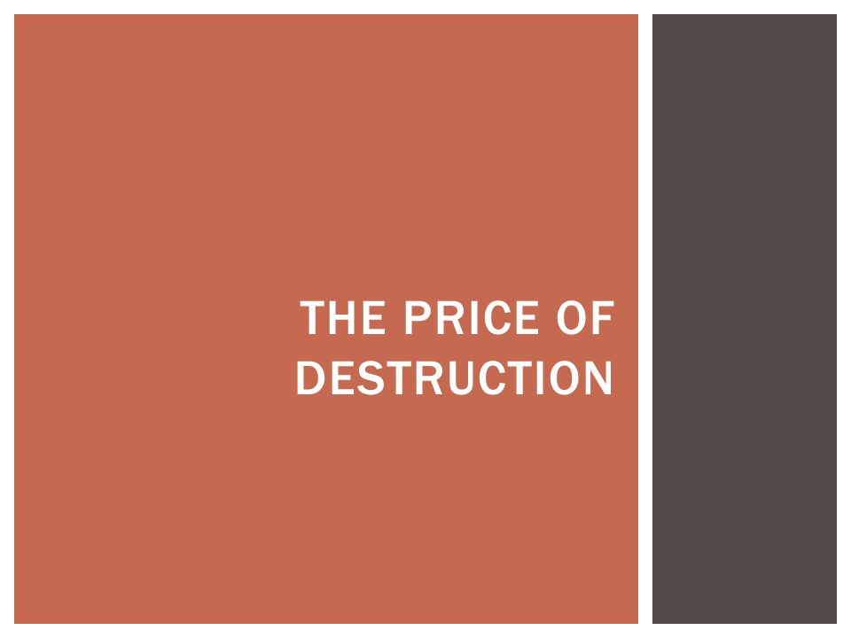 THE PRICE OF DESTRUCTION