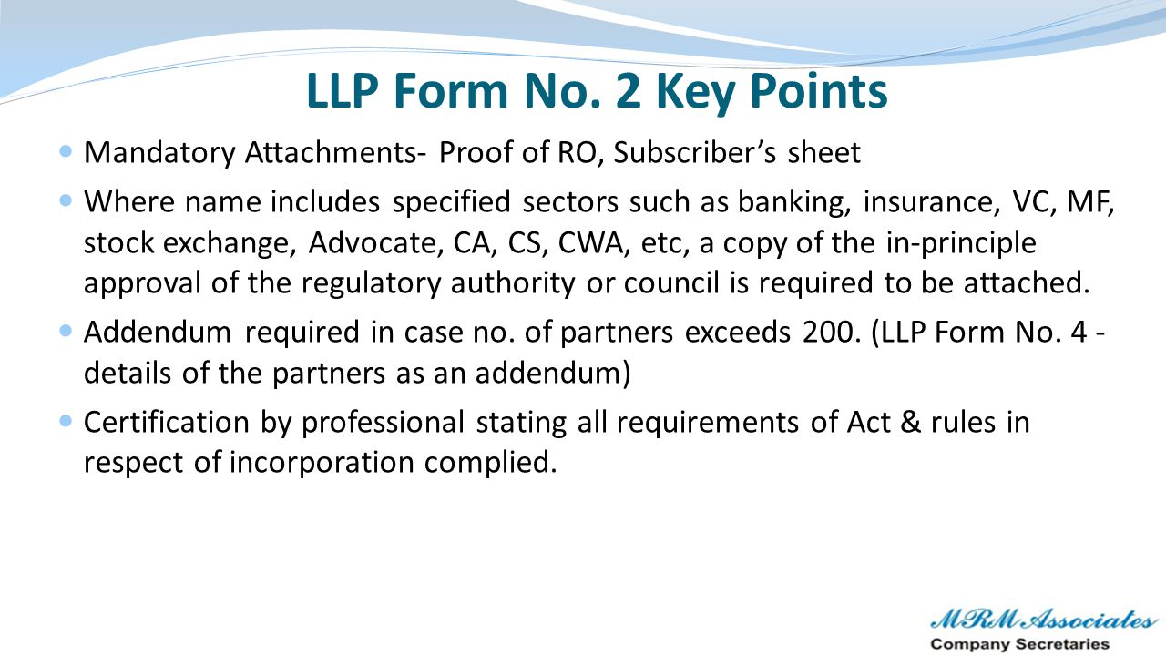 LLP Form No. 2 Key Points Mandatory Attachments- Proof of RO, Subscriber's sheet.