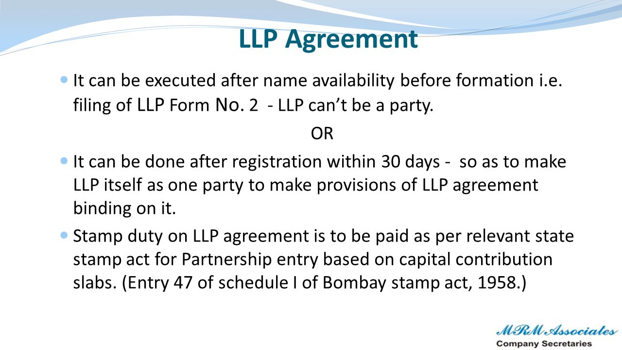 LLP Agreement It can be executed after name availability before formation i.e. filing of LLP Form No. 2 - LLP can't be a party.