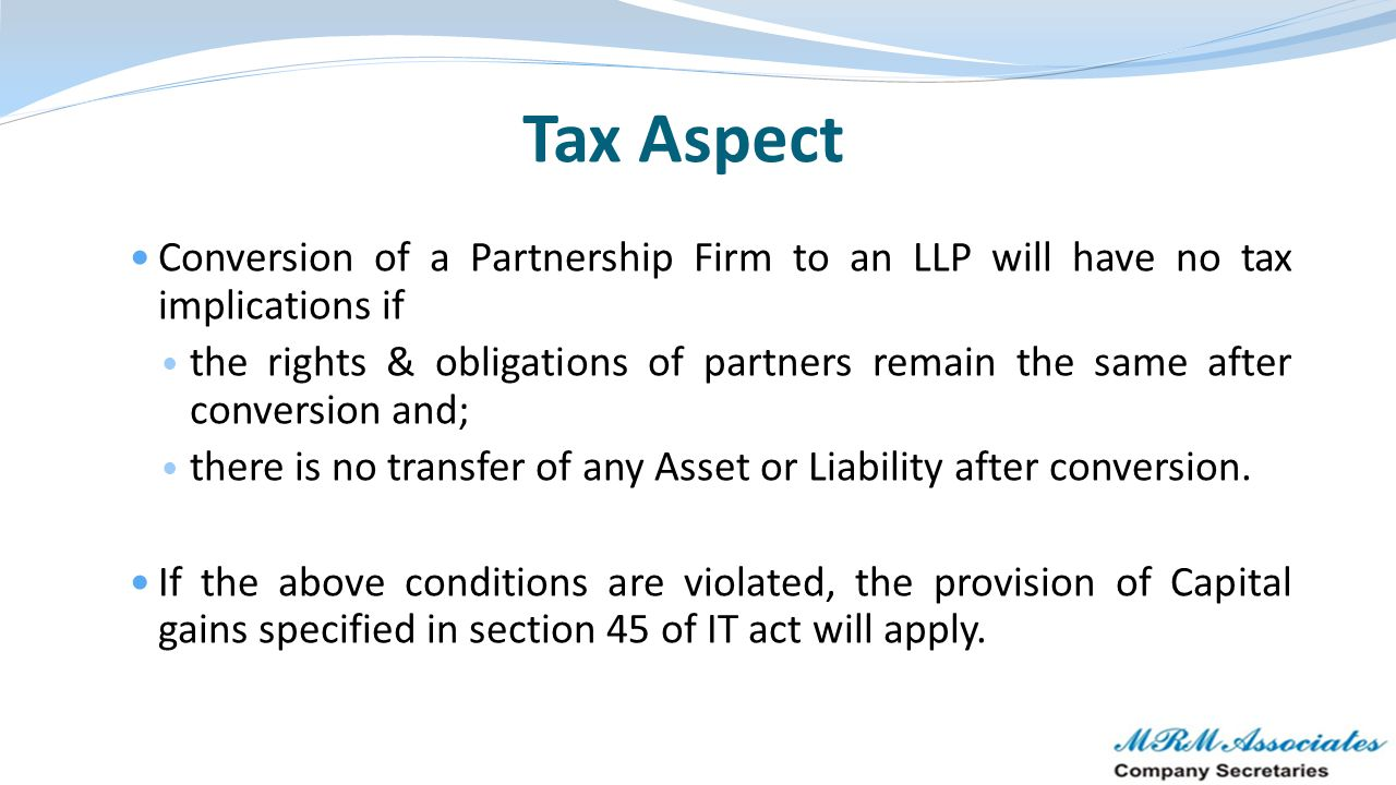 Tax Aspect Conversion of a Partnership Firm to an LLP will have no tax implications if.