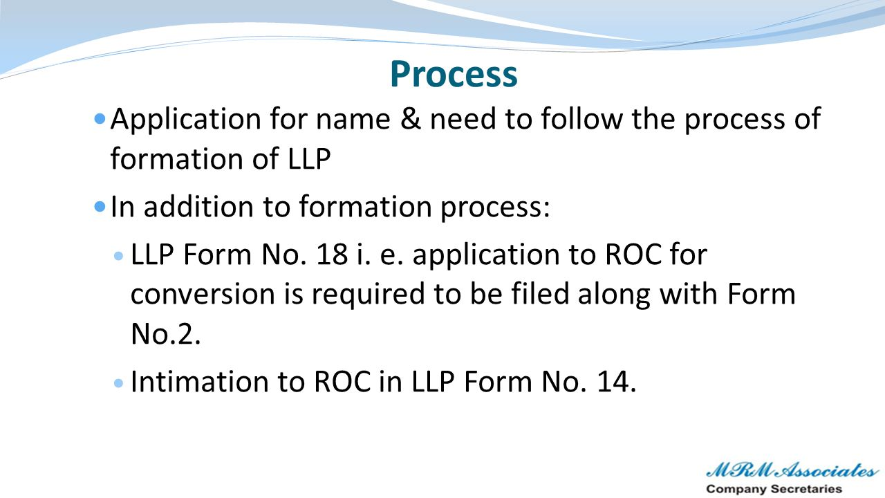 Process Application for name & need to follow the process of formation of LLP. In addition to formation process: